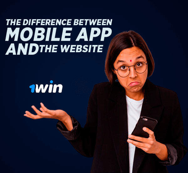 What's the difference between the 1win mobile app and the website?